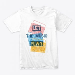 Let The Music Play (Premium Tee)